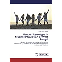 Gender Stereotype in Student Population of West Bengal: Gender Stereotype in relation to Friendship Dimension & Love Attitude of Male & Female College & University Students