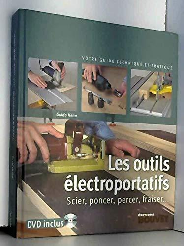 Les outils électroportatifs : Scier, poncer, percer, fraiser par Collectif