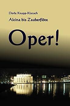 Opernführer: Alcina bis Zauberflöte: 49 Opern in Kurzfassung (German Edition) by [Knapp-Klatsch, Dorle]