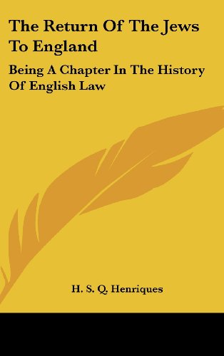 The Return of the Jews to England: Being a Chapter in the History of English Law