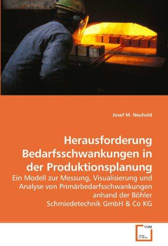Herausforderung Bedarfsschwankungen in der Produktionsplanung: Ein Modell zur Messung, Visualisierung und Analyse von Primärbedarfsschwankungen anhand der Böhler Schmiedetechnik GmbH & Co KG