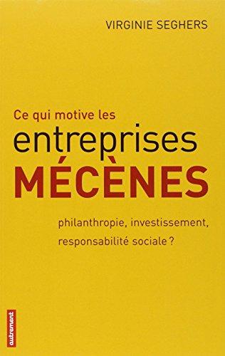 Ce qui motive les entreprises mécènes : Philanthropie, investissement, responsabilité sociale ? par Virginie Seghers
