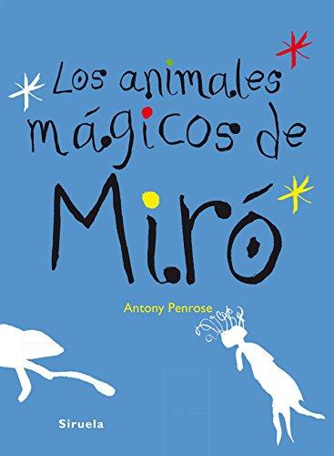 Los Animales Mágicos De Miró (Las Tres Edades) por Antony Penrose