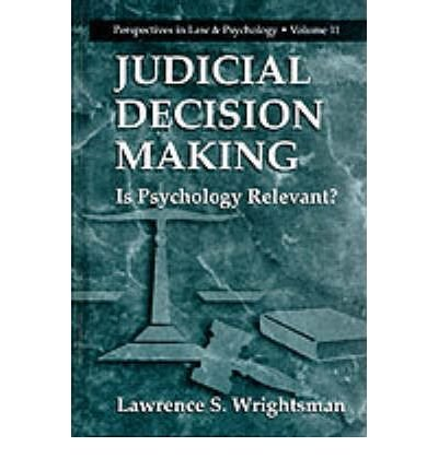 JUDICIAL DECISION MAKING: IS PSYCHOLOGY RELEVANT? (1999) (PERSPECTIVES IN LAW & PSYCHOLOGY #11) BY WRIGHTSMAN, LAWRENCE S (AUTHOR)HARDCOVER