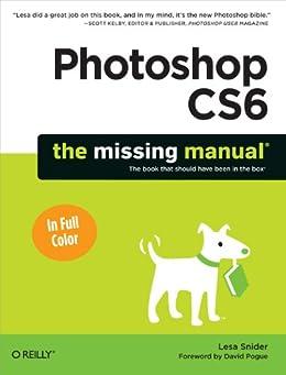 Photoshop CS6: The Missing Manual (Missing Manuals) (English Edition) de [Snider, Lesa]