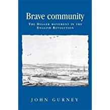 Brave Community: The Digger Movement in the English Revolution (Politics, Culture and Society in Early Modern Britain)