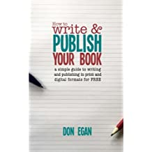 How to write & publish your book: a simple guide to writing and publishing your book in print and digital formats for free