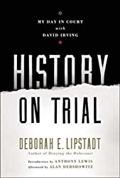 History on Trial: My Day in Court with David Irving by Deborah E. Lipstadt (2005-03-03)