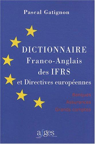 Dictionnaire franco-anglais des IFRS et directives européennes : Banques, assurances, grands comptes par Pascal Gatignon