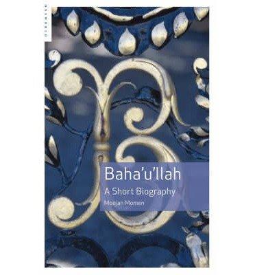 [(Baha'u'llah: A Short Biography )] [Author: Moojan Momen] [May-2007]