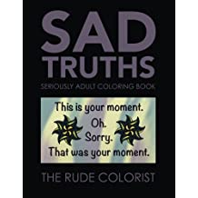 Sad Truths: Seriously Adult Coloring Book: Anti-affirmations for Your Coloring Pleasure (Seriously Adult Coloring Books)