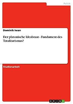 Der platonische Idealstaat - Fundament des Totalitarismus? par [Iwan, Dominik]