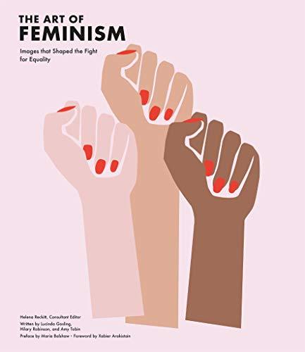 The Art of Feminism: Images that Shaped the Fight for Equality par  (Gebundene Ausgabe - Mar 7, 2019)