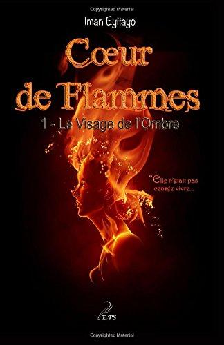 Coeur de Flammes, Tome 1: Le Visage de l'Ombre