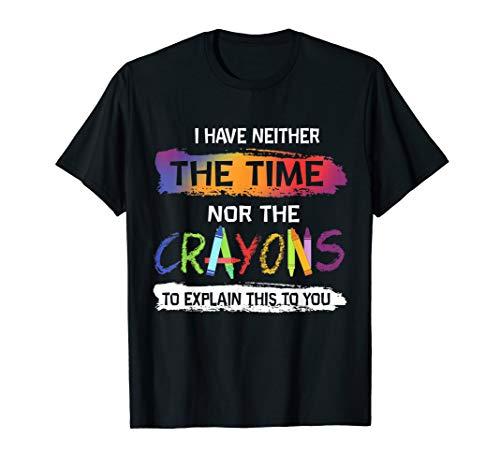 Ich habe weder die Zeit noch die Zeichenstifte, um Ihnen  T-Shirt