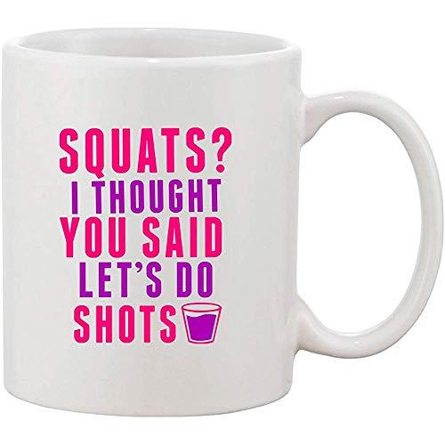 Kniebeugen? Ich dachte, Sie sagten, lassen Sie uns Schüsse Workout DT weiße Keramikkaffeetasse vorbei tun -