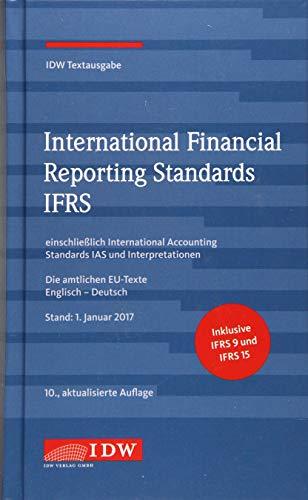 International Financial Reporting Standards IFRS: IDW Textausgabe einschließlich International Accounting Standards (IAS) und Interpretationen. Die ... EU-Texte Englisch-Deutsch, Stand: 01.01.2017