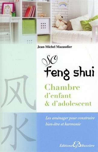 So Feng-Shui - Chambre d'enfant & d'adolescent - Les aménager pour construire bien-être et harmonie