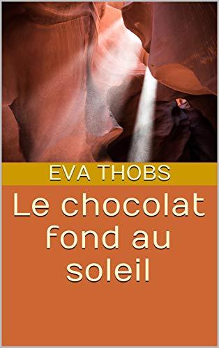 Couverture du livre Le chocolat fond au soleil: Maigrir sans régime, sans frustration en retrouvant la santé après 40 ans