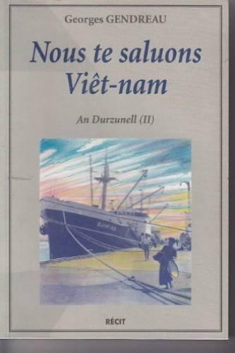 Nous te saluons Viêt-Nam (An Durzunell.) par Gendreau Georges