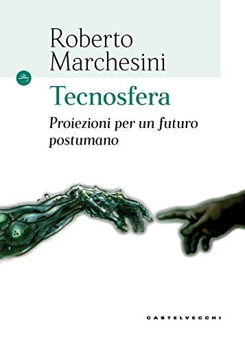 Tecnosfera. Proiezioni per un futuro postumano