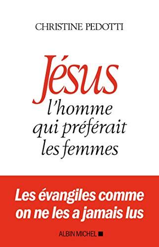 Jésus, l'homme qui préférait les femmes par Christine Pedotti