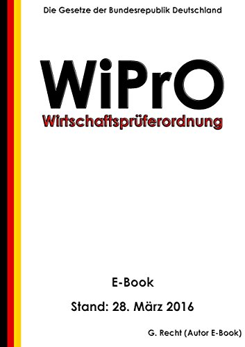 Gesetz über eine Berufsordnung der Wirtschaftsprüfer (Wirtschaftsprüferordnung - WiPrO) - E-Book - Stand: 28. März 2016