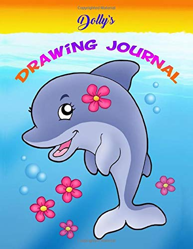 Dolly Dolphin Drawing Journal: Personalized Drawing Journal-Drawing Book and Primary Writing Journal-8.5 x 11 Sized, 110 Pages-Blank Drawing ... through 1st Grade-Dolphin Drawing Journal