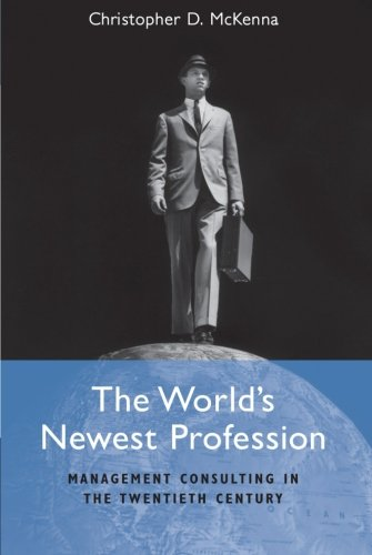 the-worlds-newest-profession-management-consulting-in-the-twentieth-century-cambridge-studies-in-the