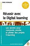 Réussir avec le digital learning : Les secrets pour concevoir, vendre et piloter des projets e-learning