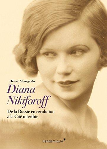 Diana Nikiforoff : De la Russie en révolution à la cité interdite par Hélène Menegaldo