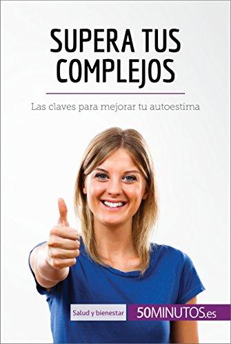 Supera tus complejos: Las claves para mejorar tu autoestima (Salud y bienestar) por 50Minutos.es