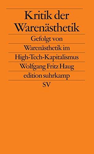 Kritik der Warenästhetik: Gefolgt von Warenästhetik im High-Tech-Kapitalismus (edition suhrkamp)