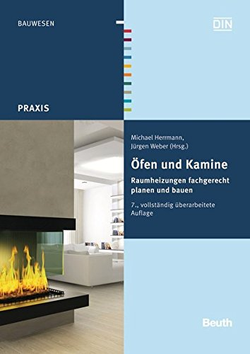 Öfen und Kamine: Raumheizungen fachgerecht planen und bauen (Beuth Praxis)