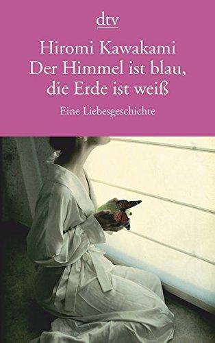Buchseite und Rezensionen zu 'Der Himmel ist blau, die Erde ist weiß: Eine Liebesgeschichte' von Hiromi Kawakami