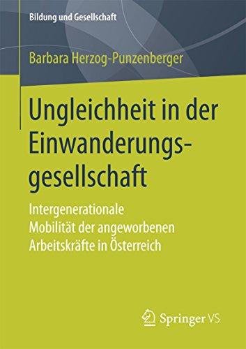 Ungleichheit in der Einwanderungsgesellschaft: Intergenerationale Mobilität der angeworbenen Arbeitskräfte in Österreich (Bildung und Gesellschaft)