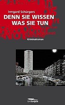 DENN SIE WISSEN WAS SIE TUN: Kriminalroman