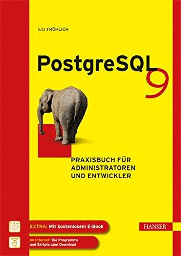 PostgreSQL 9: Praxisbuch für Administratoren und Entwickler