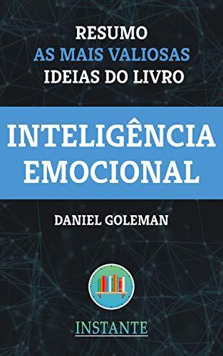 Inteligência Emocional - Daniel Goleman: Resumo com as ideias mais valiosas do livro (Portuguese Edition) por INSTANTE Livros
