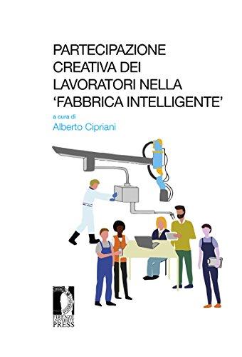Partecipazione creativa dei lavoratori nella 'fabbrica intelligente': Atti del Seminario di Roma, 13 ottobre 2017 (Studi e saggi Vol. 188) (Italian Edition)