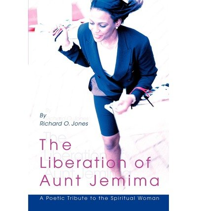 the-liberation-of-aunt-jemima-a-poetic-tribute-to-the-spiritual-woman-author-richard-o-jones-publish