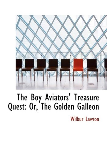 The Boy Aviators' Treasure Quest: Or, The Golden Galleon: Or, The Golden Galleon (Large Print Edition)
