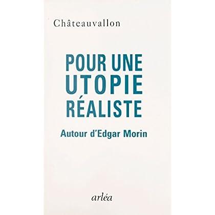 Pour une utopie réaliste : autour d'Edgar Morin: Rencontres de Châteauvallon