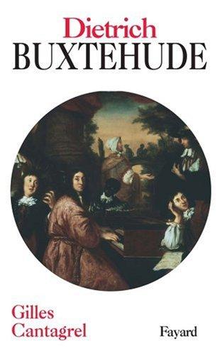Dieterich Buxtehude : Et la musique en Allemagne du Nord dans la seconde moitié du XVIIe siècle par Gilles Cantagrel