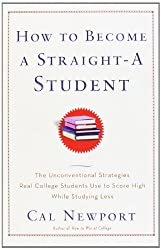 How to Become a Straight-A Student: The Unconventional Strategies Real College Students Use to Score High While Studying Less by Cal Newport (December 26, 2006) Paperback