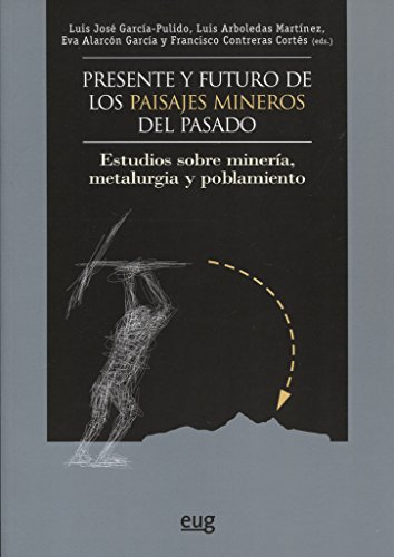 Presente y futuro de los paisajes mineros del pasado por Aa.Vv.