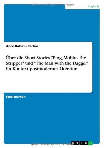 ??ber die Short Stories Ping, Mobius the Stripper und The Man with the Dagger im Kontext postmoderner Literatur by Anne Kathrin Rachor (2007-09-22)