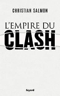 L'empire du clash par Christian Salmon