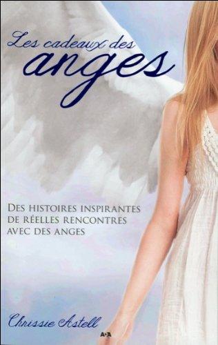 Les cadeaux des anges - Des histoires inspirantes de réelles rencontres avec des anges par Chrissie Astell