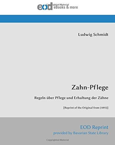 Zahn-Pflege: Regeln über Pflege und Erhaltung der Zähne  [Reprint of the Original from (1893)]
